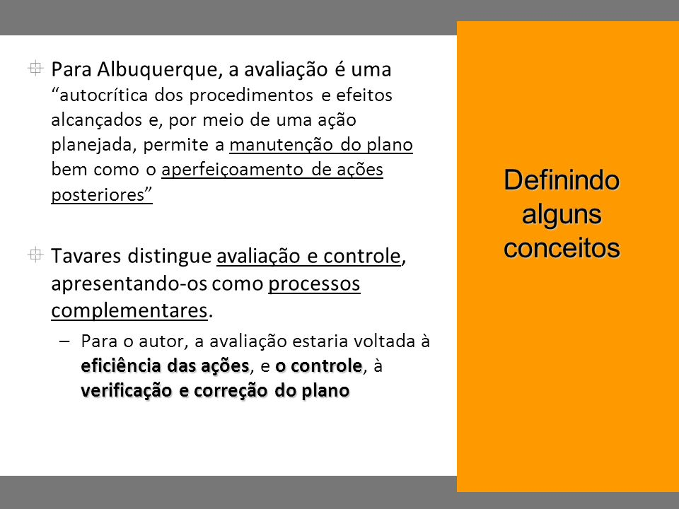 Para Albuquerque, a avaliação é uma autocrítica dos procedimentos e efeitos alcançados e, por meio de uma ação planejada, permite a manutenção do plan