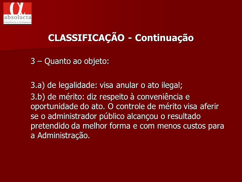 3 – Quanto ao objeto: 3.a) de legalidade: visa anular o ato ilegal; 3.b) de mérito: diz respeito à conveniência e oportunidade do ato. O controle de m