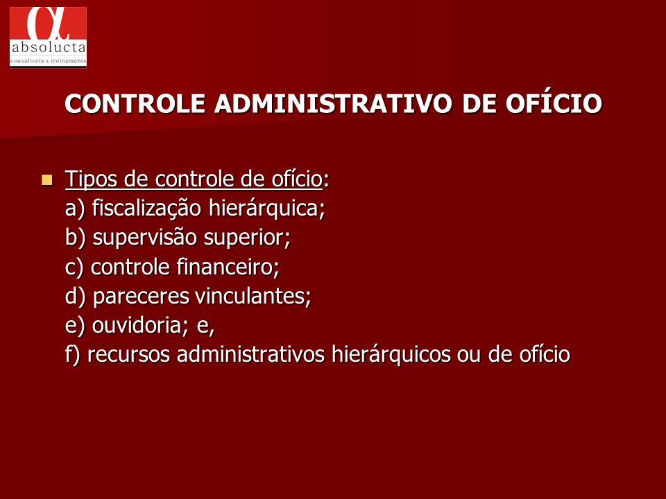 Tipos de controle de ofício: Tipos de controle de ofício: a) fiscalização hierárquica; b) supervisão superior; c) controle financeiro; d) pareceres vi