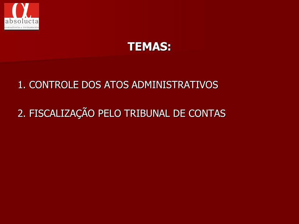 1. CONTROLE DOS ATOS ADMINISTRATIVOS 2. FISCALIZAÇÃO PELO TRIBUNAL DE CONTAS TEMAS: