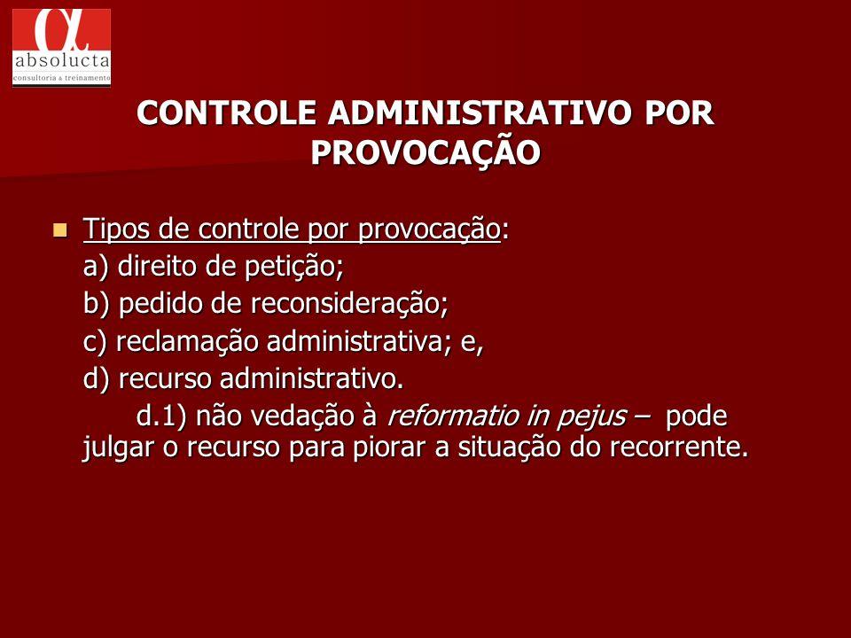 Tipos de controle por provocação: Tipos de controle por provocação: a) direito de petição; b) pedido de reconsideração; c) reclamação administrativa;