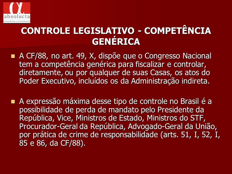 A CF/88, no art. 49, X, dispõe que o Congresso Nacional tem a competência genérica para fiscalizar e controlar, diretamente, ou por qualquer de suas C