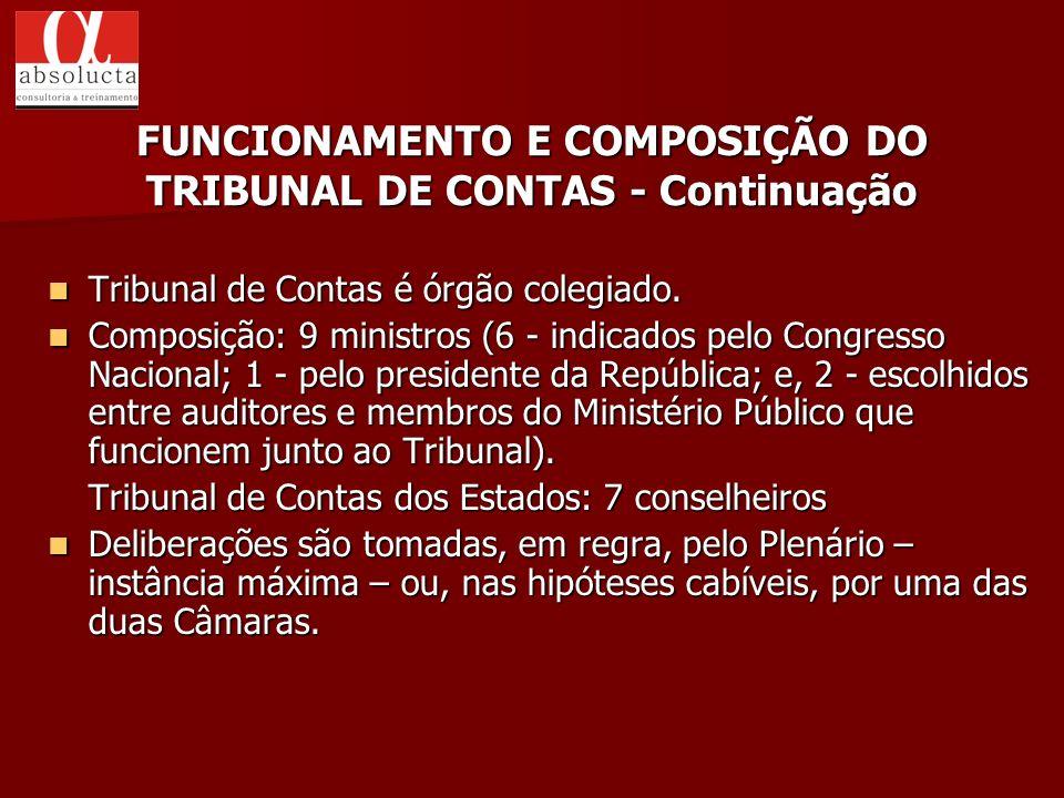 Tribunal de Contas é órgão colegiado. Tribunal de Contas é órgão colegiado. Composição: 9 ministros (6 - indicados pelo Congresso Nacional; 1 - pelo p