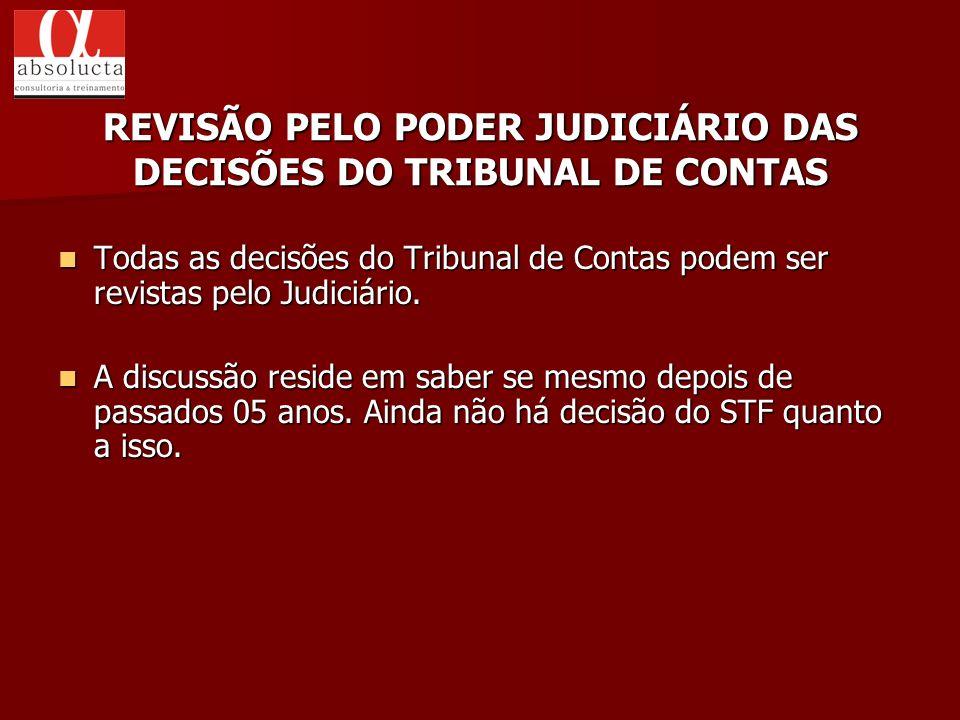 Todas as decisões do Tribunal de Contas podem ser revistas pelo Judiciário. Todas as decisões do Tribunal de Contas podem ser revistas pelo Judiciário