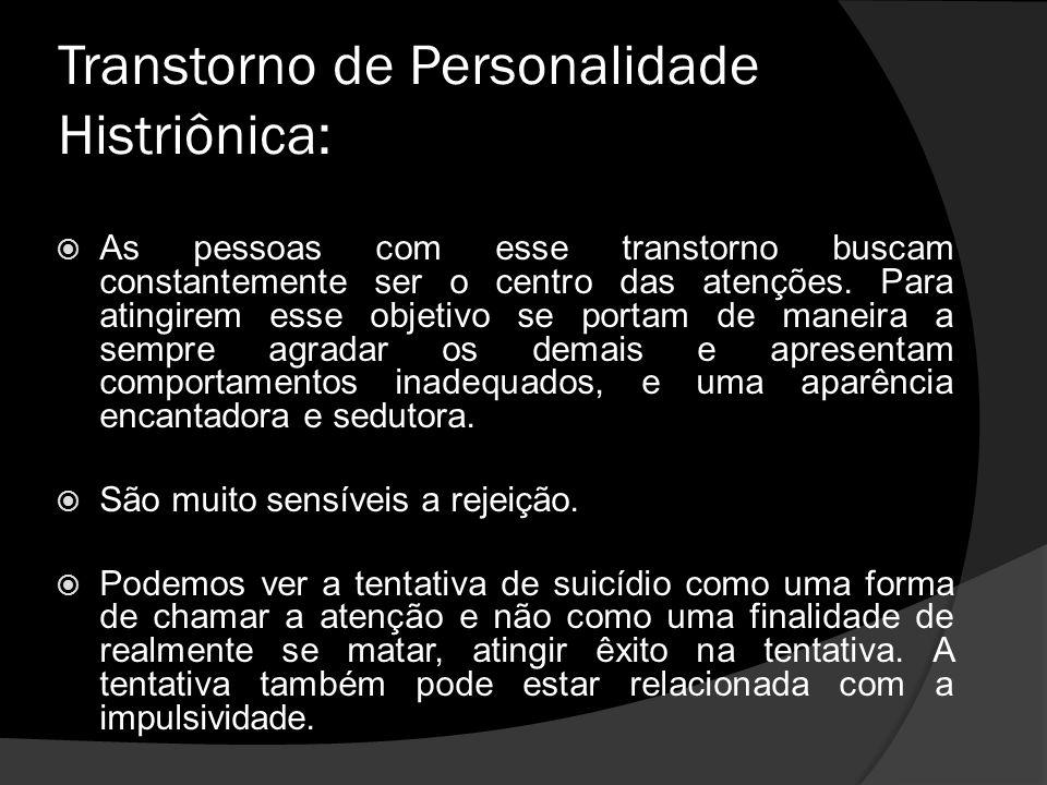 Transtorno de Personalidade Histriônica: As pessoas com esse transtorno buscam constantemente ser o centro das atenções.