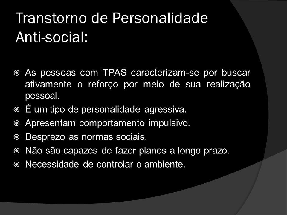 Transtorno de Personalidade Anti-social: As pessoas com TPAS caracterizam-se por buscar ativamente o reforço por meio de sua realização pessoal.
