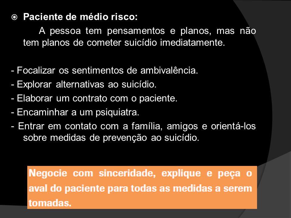 Paciente de médio risco: A pessoa tem pensamentos e planos, mas não tem planos de cometer suicídio imediatamente.