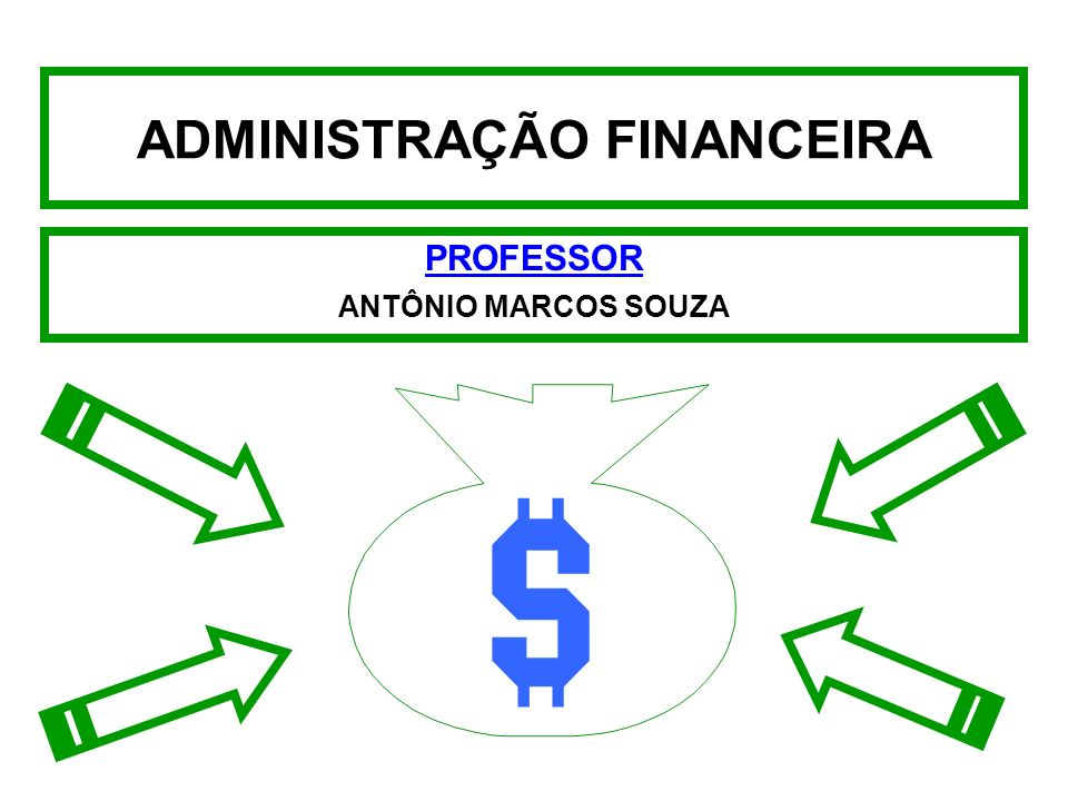 ADMINISTRAÇÃO FINANCEIRA PROFESSOR ANTÔNIO MARCOS SOUZA