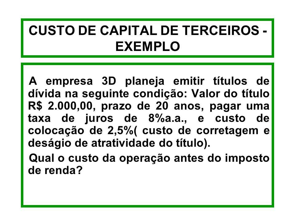 CUSTO DE CAPITAL DE TERCEIROS - FÓRMULAS CUSTO DE EMPRÉSTIMOS ANTES DO I.R. Ka = J + VNT - RL N 2 RL + VNT Ka = Custo do Empréstimo antes do I.R. VNT