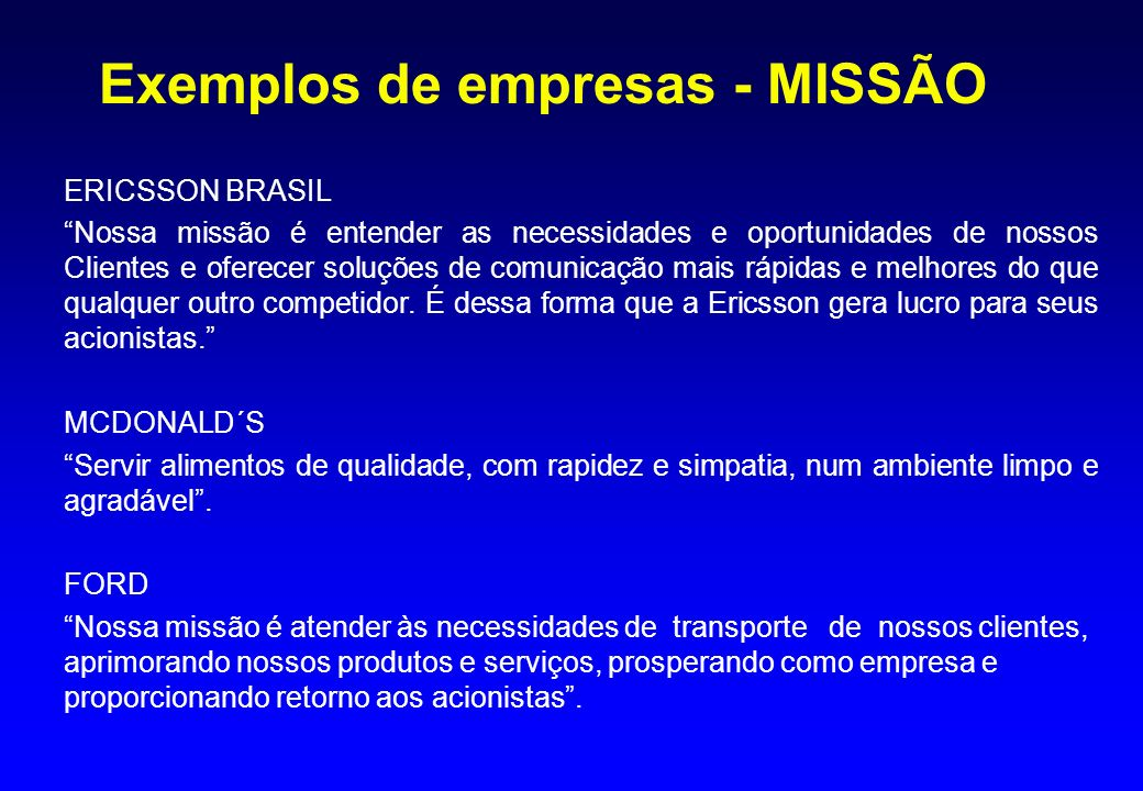 Exemplos de empresas - MISSÃO ERICSSON BRASIL Nossa missão é entender as necessidades e oportunidades de nossos Clientes e oferecer soluções de comuni