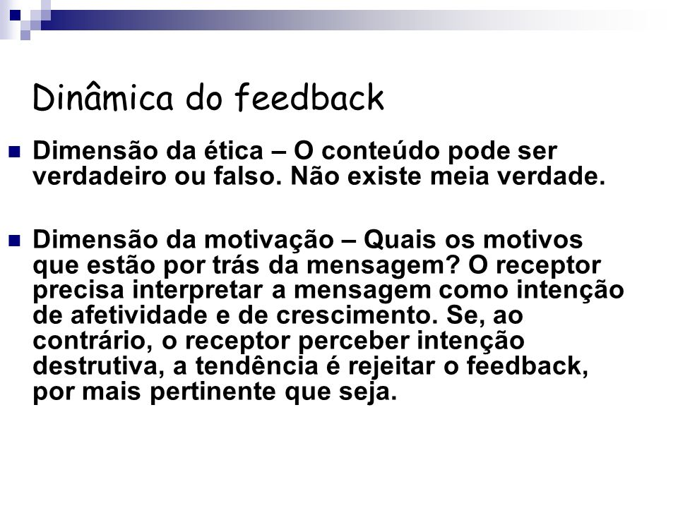 Dinâmica do feedback Dimensão da ética – O conteúdo pode ser verdadeiro ou falso. Não existe meia verdade. Dimensão da motivação – Quais os motivos qu