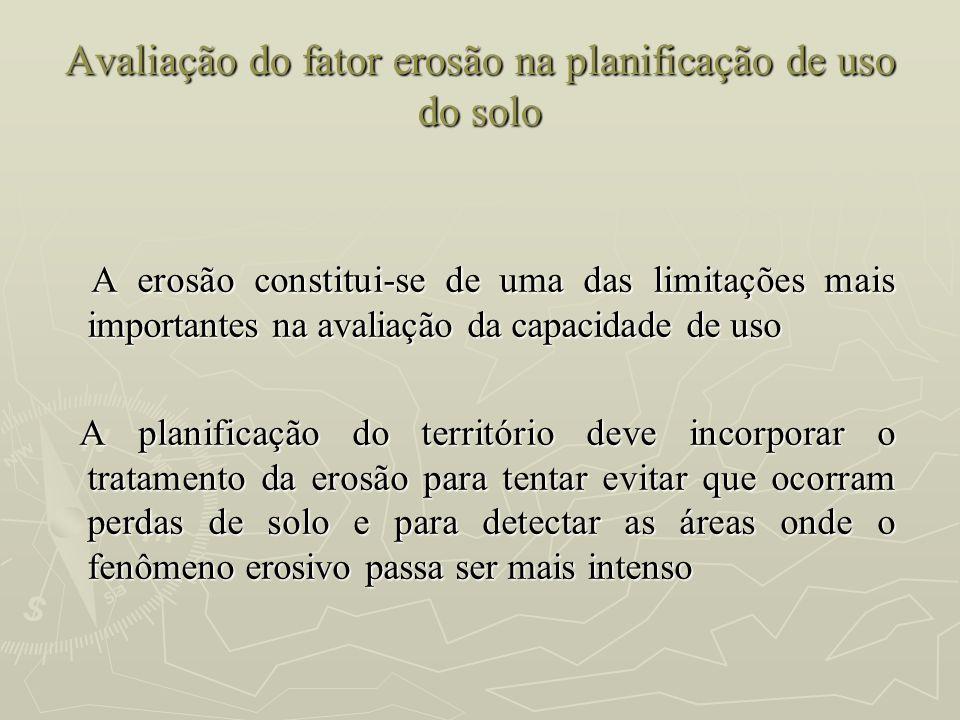 Avaliação do fator erosão na planificação de uso do solo A erosão constitui-se de uma das limitações mais importantes na avaliação da capacidade de us