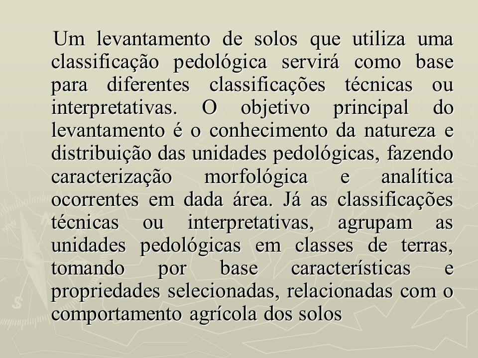 Um levantamento de solos que utiliza uma classificação pedológica servirá como base para diferentes classificações técnicas ou interpretativas. O obje