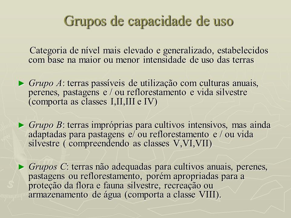 Grupos de capacidade de uso Categoria de nível mais elevado e generalizado, estabelecidos com base na maior ou menor intensidade de uso das terras Cat