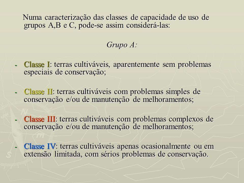 Numa caracterização das classes de capacidade de uso de grupos A,B e C, pode-se assim considerá-las: Numa caracterização das classes de capacidade de
