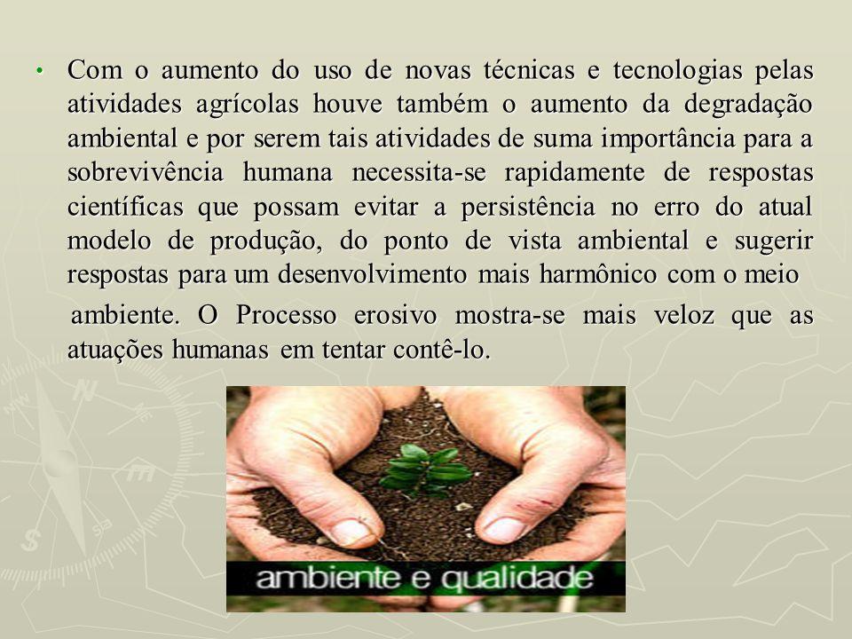 Com o aumento do uso de novas técnicas e tecnologias pelas atividades agrícolas houve também o aumento da degradação ambiental e por serem tais ativid