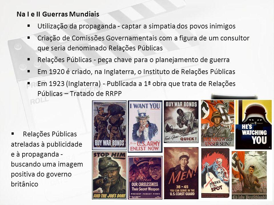 Na I e II Guerras Mundiais Utilização da propaganda - captar a simpatia dos povos inimigos Criação de Comissões Governamentais com a figura de um cons
