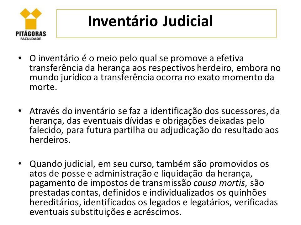 Inventário Judicial O inventário é o meio pelo qual se promove a efetiva transferência da herança aos respectivos herdeiro, embora no mundo jurídico a