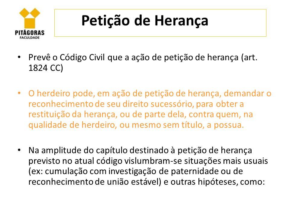 Petição de Herança Prevê o Código Civil que a ação de petição de herança (art. 1824 CC) O herdeiro pode, em ação de petição de herança, demandar o rec