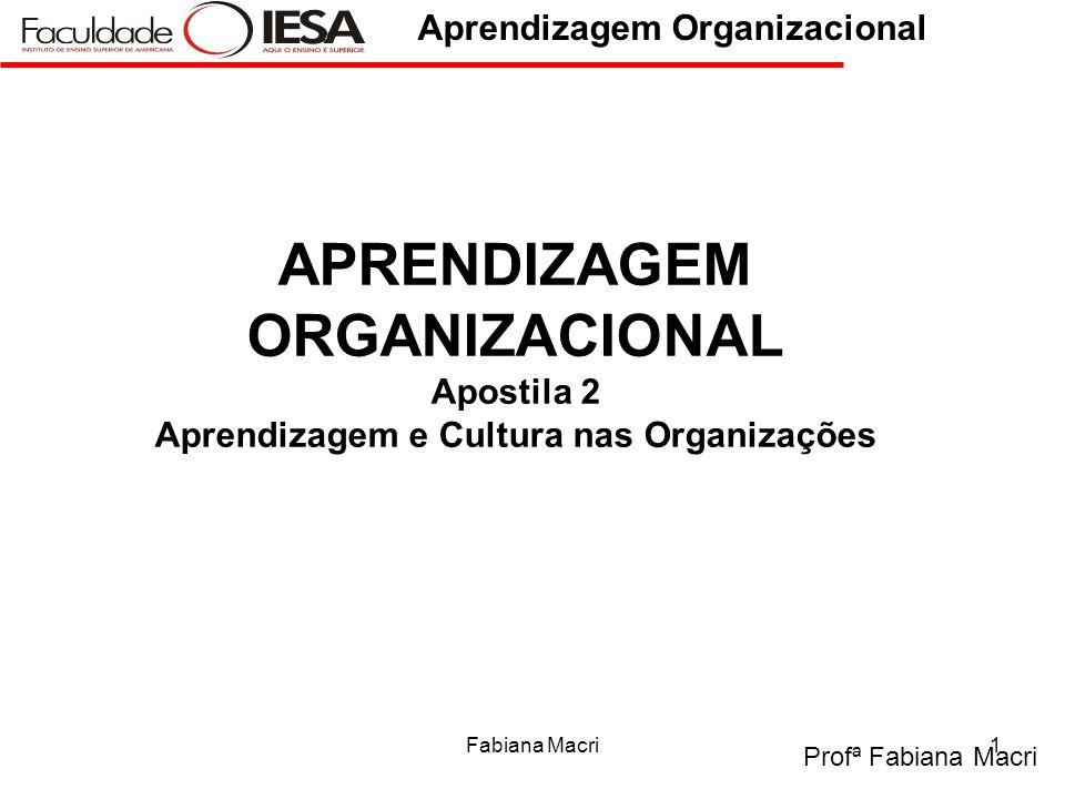 Profª Fabiana Macri Aprendizagem Organizacional Fabiana Macri1 APRENDIZAGEM ORGANIZACIONAL Apostila 2 Aprendizagem e Cultura nas Organizações