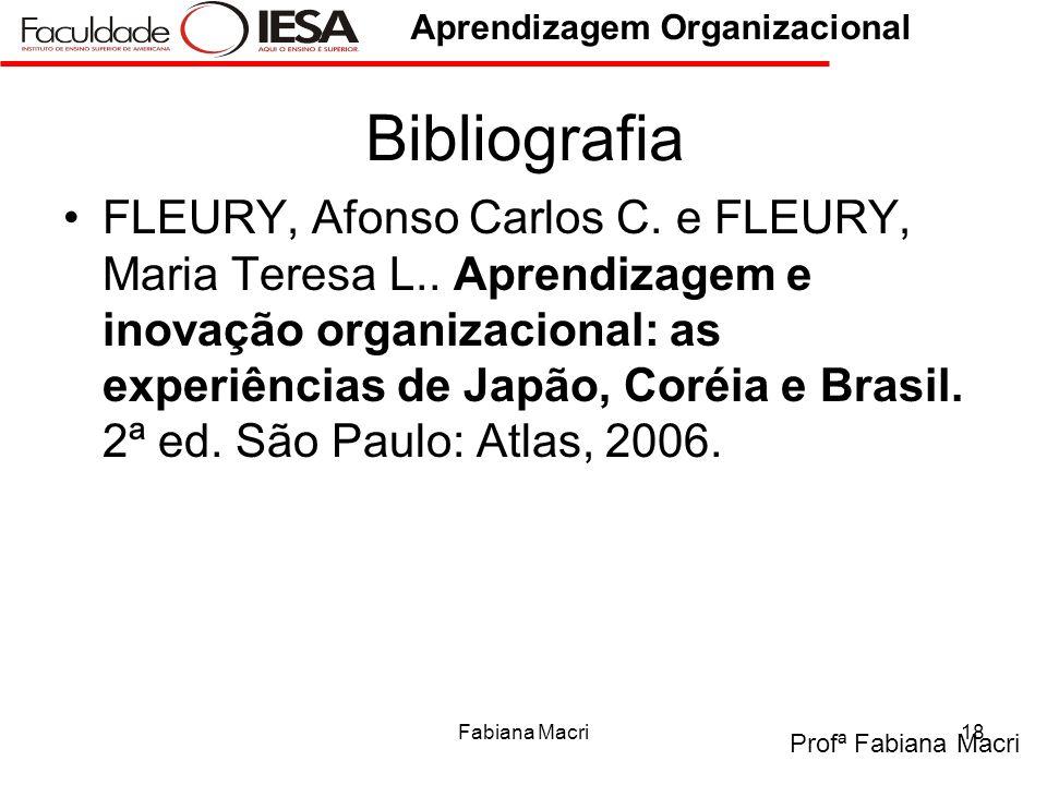 Profª Fabiana Macri Aprendizagem Organizacional Fabiana Macri18 Bibliografia FLEURY, Afonso Carlos C. e FLEURY, Maria Teresa L.. Aprendizagem e inovaç