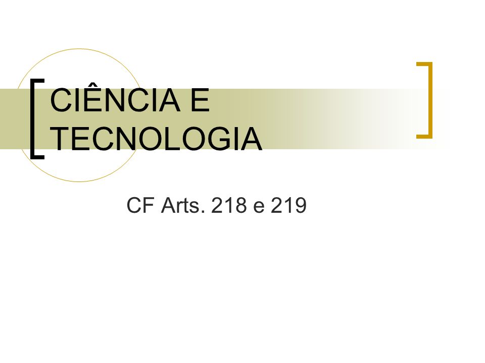 CIÊNCIA E TECNOLOGIA CF Arts. 218 e 219
