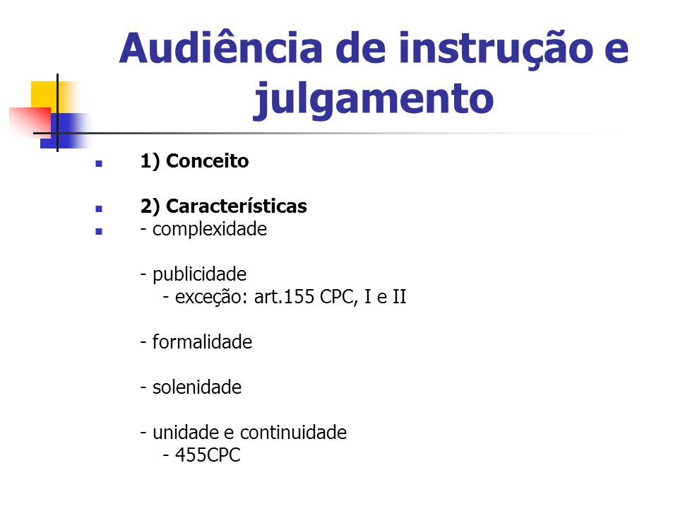 Audiência de instrução e julgamento 1) Conceito 2) Características - complexidade - publicidade - exceção: art.155 CPC, I e II - formalidade - solenid