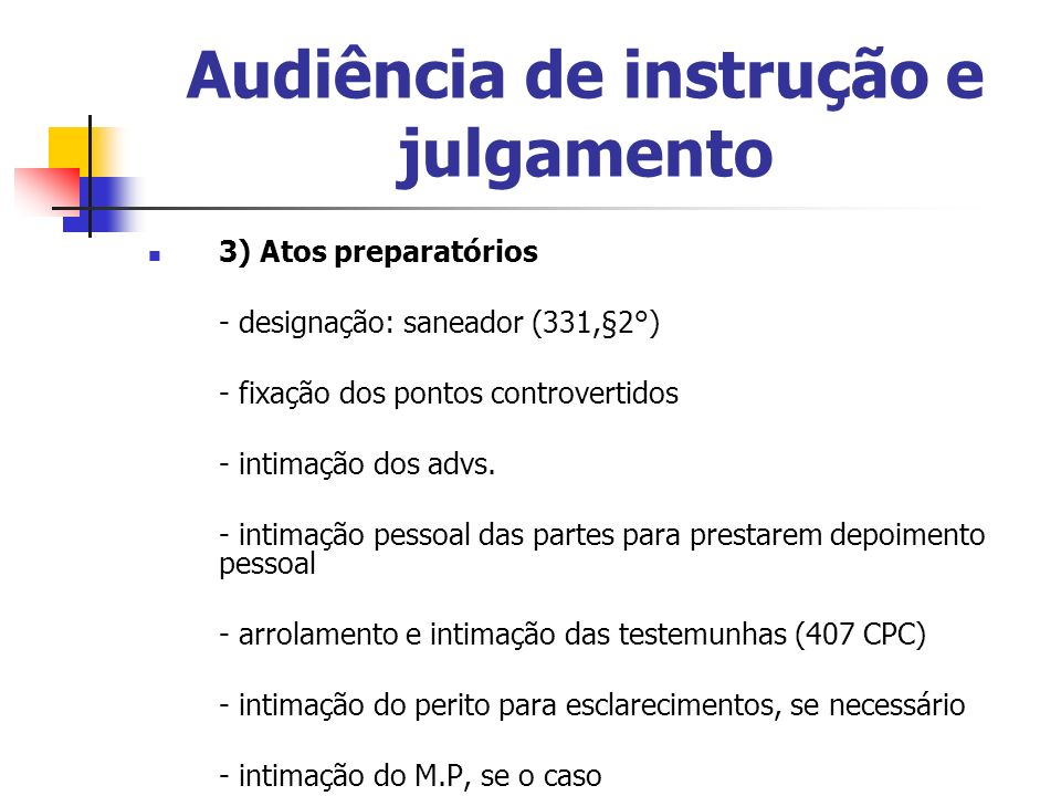 Audiência de instrução e julgamento 3) Atos preparatórios - designação: saneador (331,§2°) - fixação dos pontos controvertidos - intimação dos advs. -