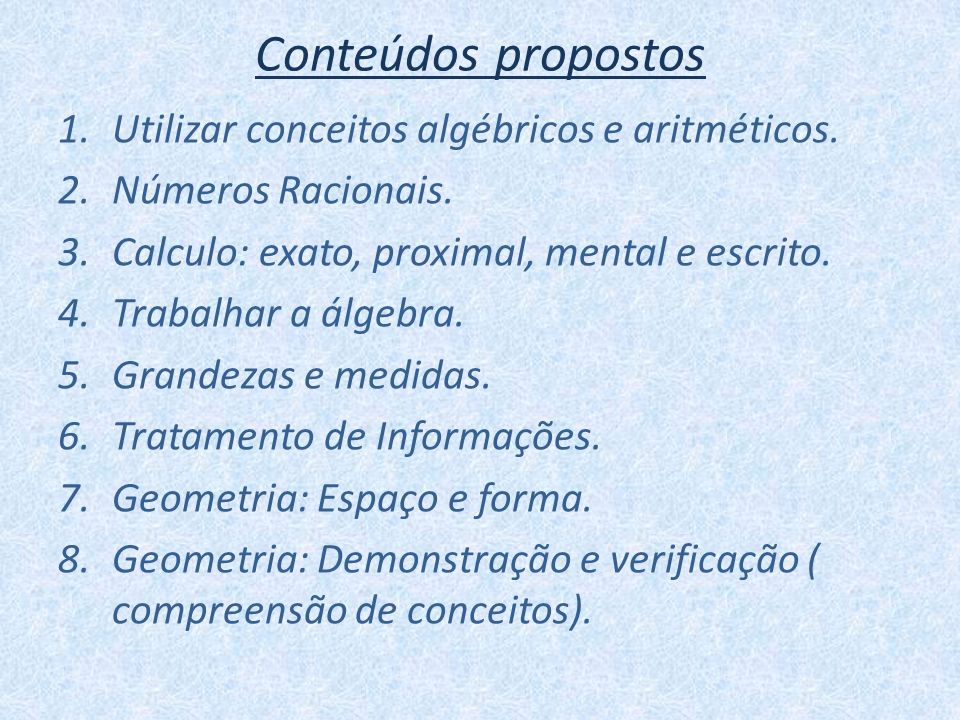 Conteúdos propostos 1.Utilizar conceitos algébricos e aritméticos. 2.Números Racionais. 3.Calculo: exato, proximal, mental e escrito. 4.Trabalhar a ál
