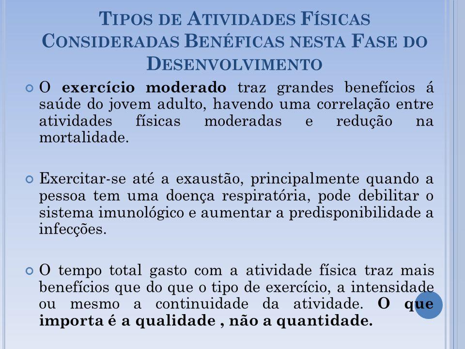 T IPOS DE A TIVIDADES F ÍSICAS C ONSIDERADAS B ENÉFICAS NESTA F ASE DO D ESENVOLVIMENTO O exercício moderado traz grandes benefícios á saúde do jovem