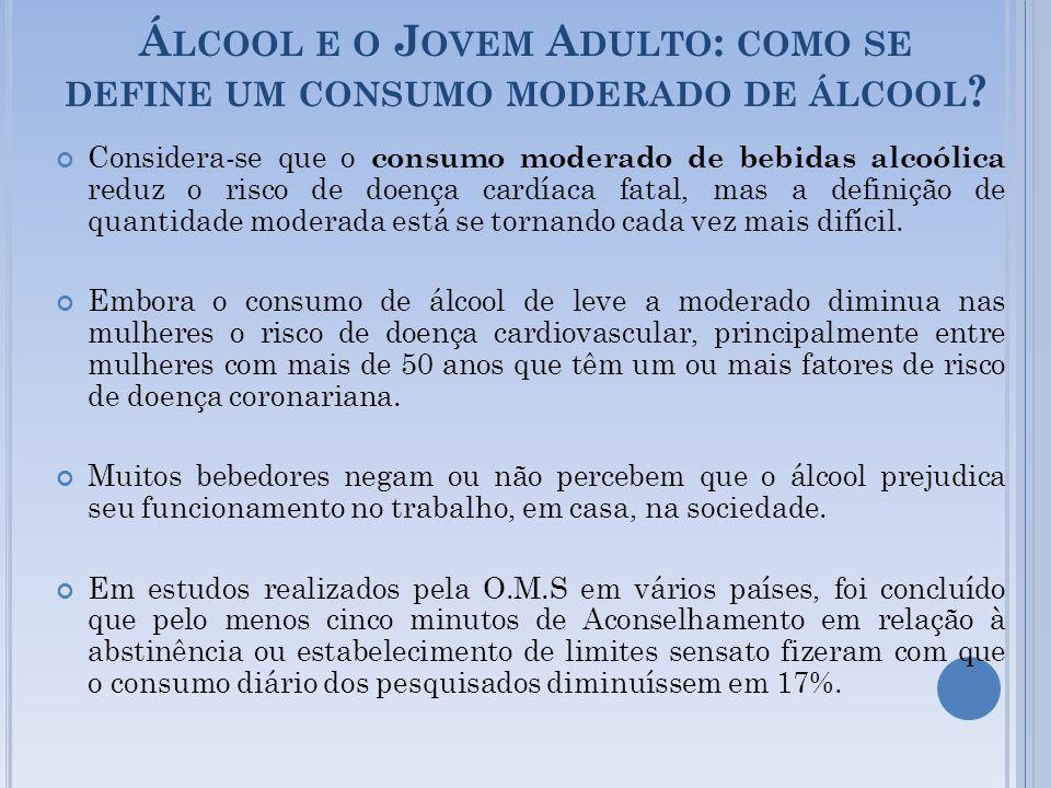 Á LCOOL E O J OVEM A DULTO : COMO SE DEFINE UM CONSUMO MODERADO DE ÁLCOOL ? Considera-se que o consumo moderado de bebidas alcoólica reduz o risco de