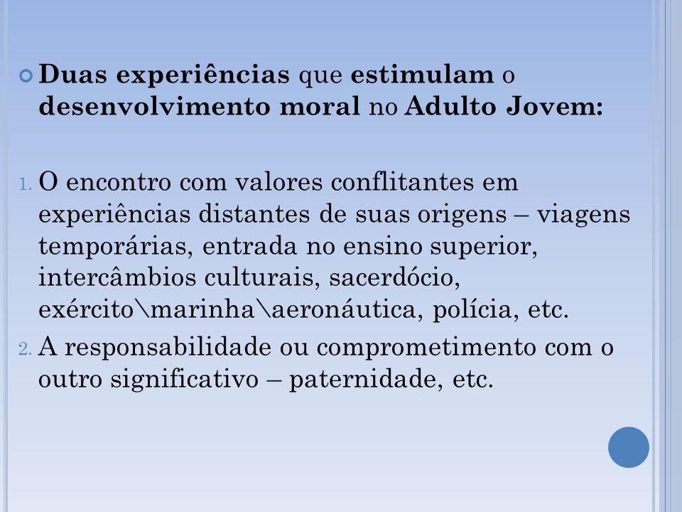 Duas experiências que estimulam o desenvolvimento moral no Adulto Jovem: 1. O encontro com valores conflitantes em experiências distantes de suas orig