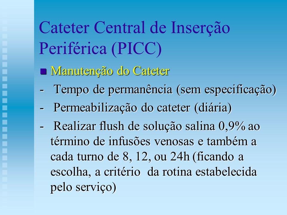 Cateter Central de Inserção Periférica (PICC) Manutenção do Cateter Manutenção do Cateter - Tempo de permanência (sem especificação) - Permeabilização