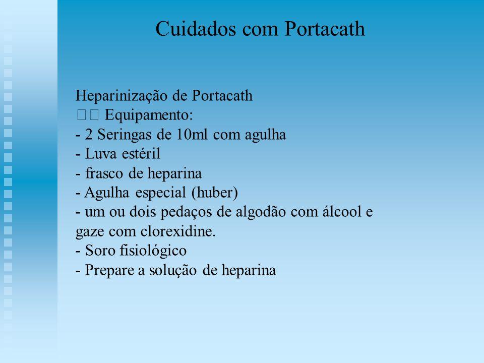 Cuidados com Portacath Heparinização de Portacath Equipamento: - 2 Seringas de 10ml com agulha - Luva estéril - frasco de heparina - Agulha especial (