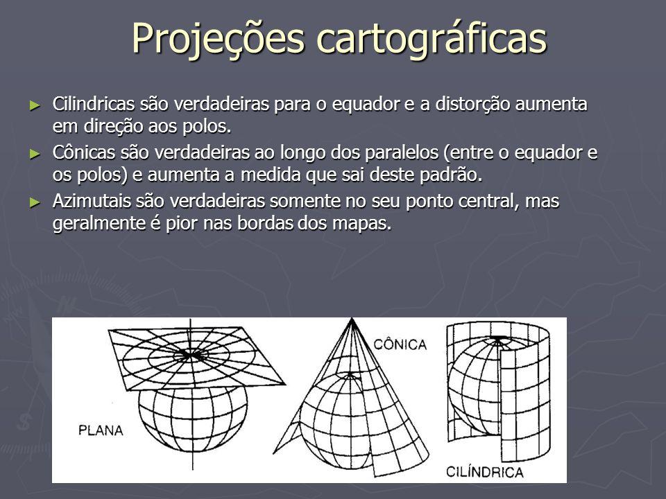 Projeções cartográficas Cilindricas são verdadeiras para o equador e a distorção aumenta em direção aos polos. Cilindricas são verdadeiras para o equa