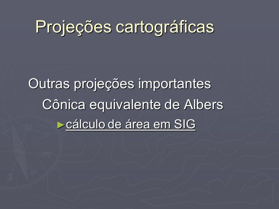 Projeções cartográficas Outras projeções importantes Cônica equivalente de Albers cálculo de área em SIG cálculo de área em SIG
