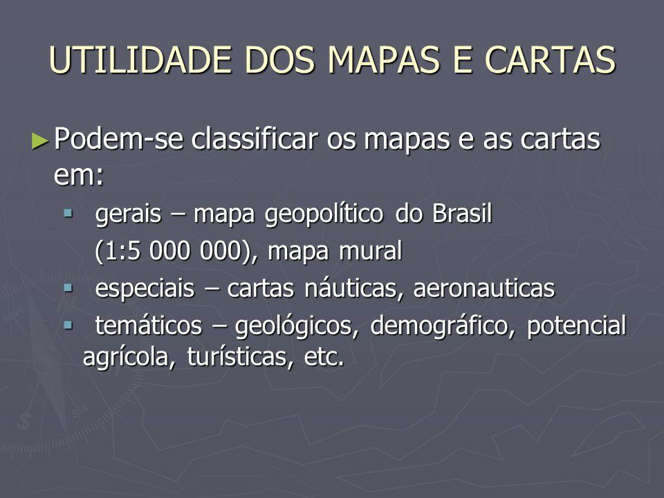 UTILIDADE DOS MAPAS E CARTAS Podem-se classificar os mapas e as cartas em: Podem-se classificar os mapas e as cartas em: gerais – mapa geopolítico do
