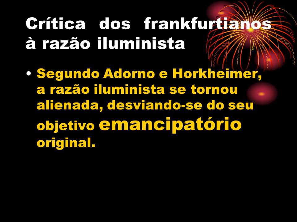 Crítica dos frankfurtianos à razão iluminista Segundo Adorno e Horkheimer, a razão iluminista se tornou alienada, desviando-se do seu objetivo emancip