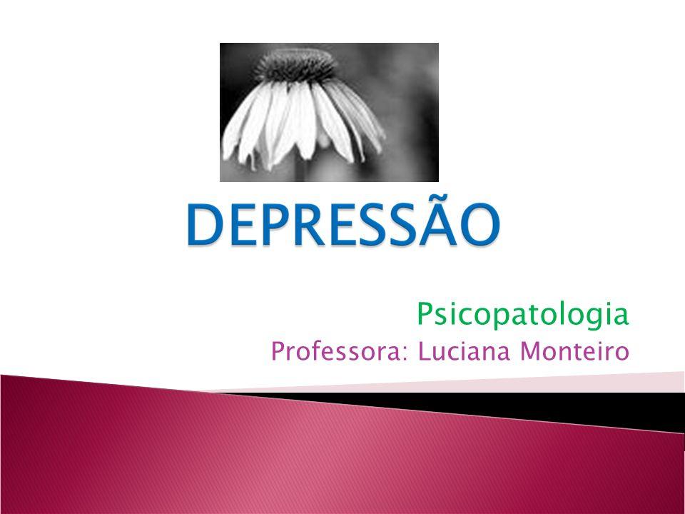 Psicopatologia Professora: Luciana Monteiro