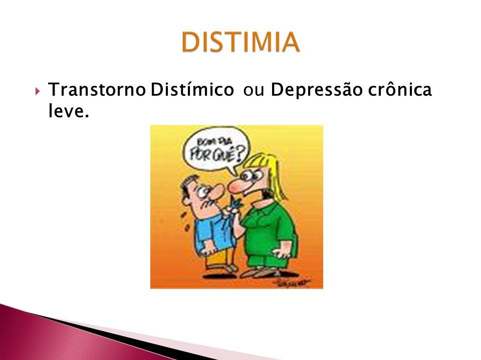 Transtorno Distímico ou Depressão crônica leve.
