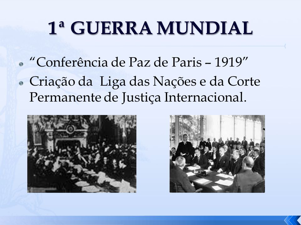 Conferência de Paz de Paris – 1919 Criação da Liga das Nações e da Corte Permanente de Justiça Internacional.