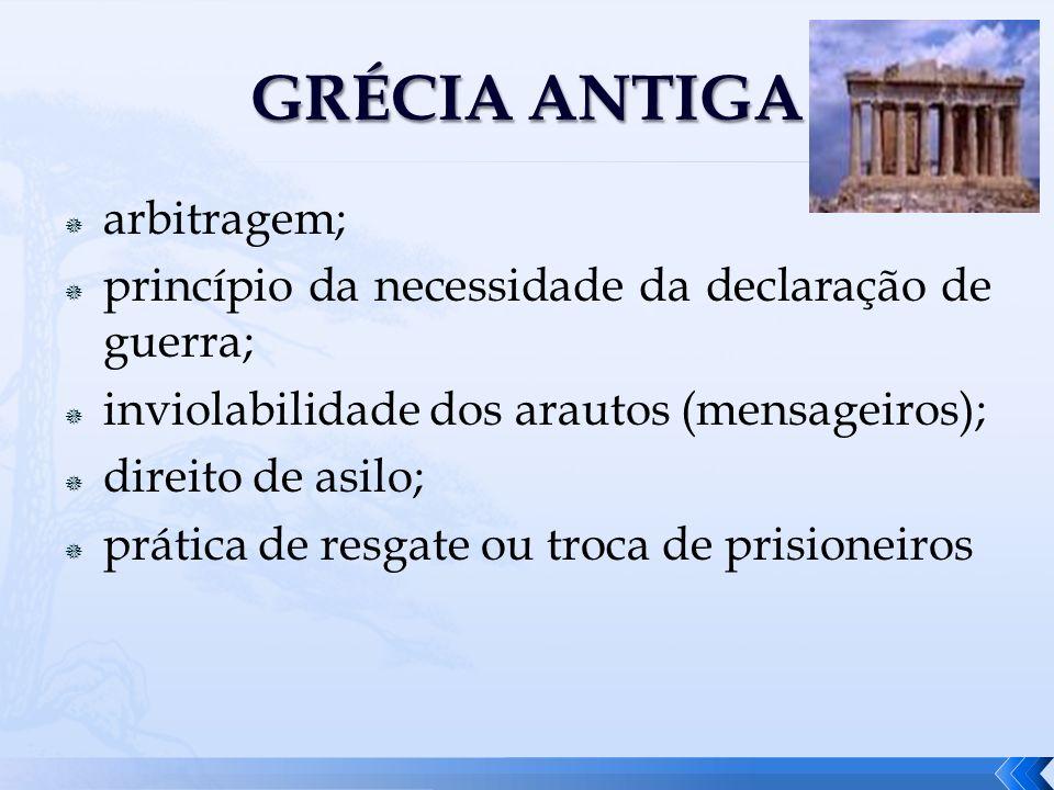 arbitragem; princípio da necessidade da declaração de guerra; inviolabilidade dos arautos (mensageiros); direito de asilo; prática de resgate ou troca