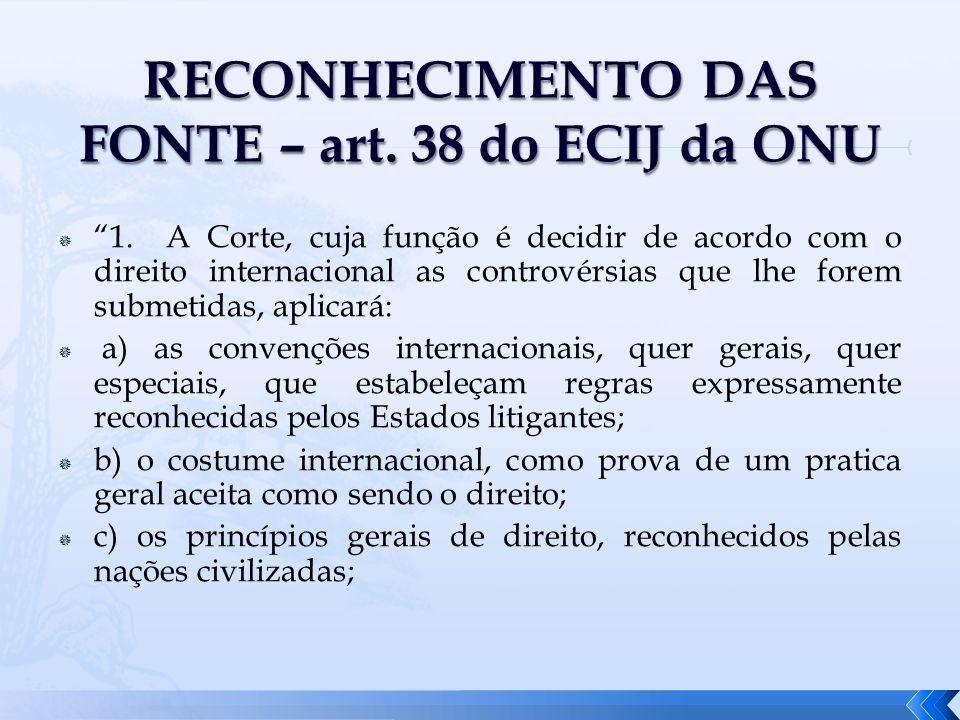 1. A Corte, cuja função é decidir de acordo com o direito internacional as controvérsias que lhe forem submetidas, aplicará: a) as convenções internac