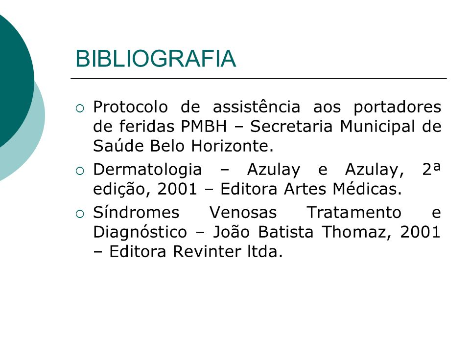 BIBLIOGRAFIA Protocolo de assistência aos portadores de feridas PMBH – Secretaria Municipal de Saúde Belo Horizonte. Dermatologia – Azulay e Azulay, 2