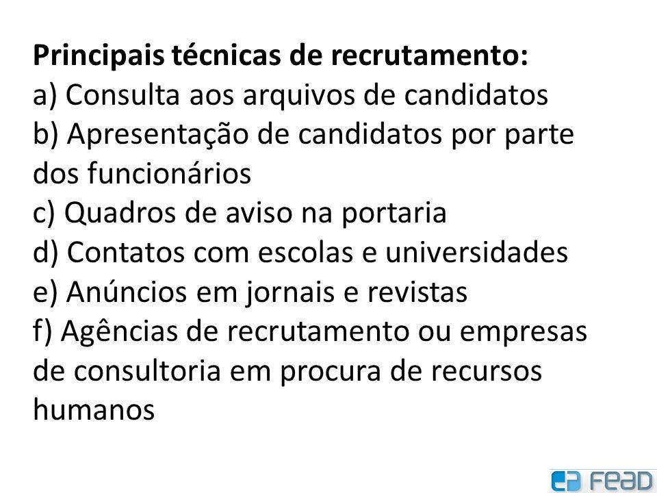Principais técnicas de recrutamento: a) Consulta aos arquivos de candidatos b) Apresentação de candidatos por parte dos funcionários c) Quadros de avi