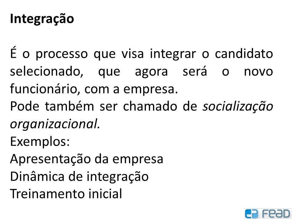 Integração É o processo que visa integrar o candidato selecionado, que agora será o novo funcionário, com a empresa. Pode também ser chamado de social