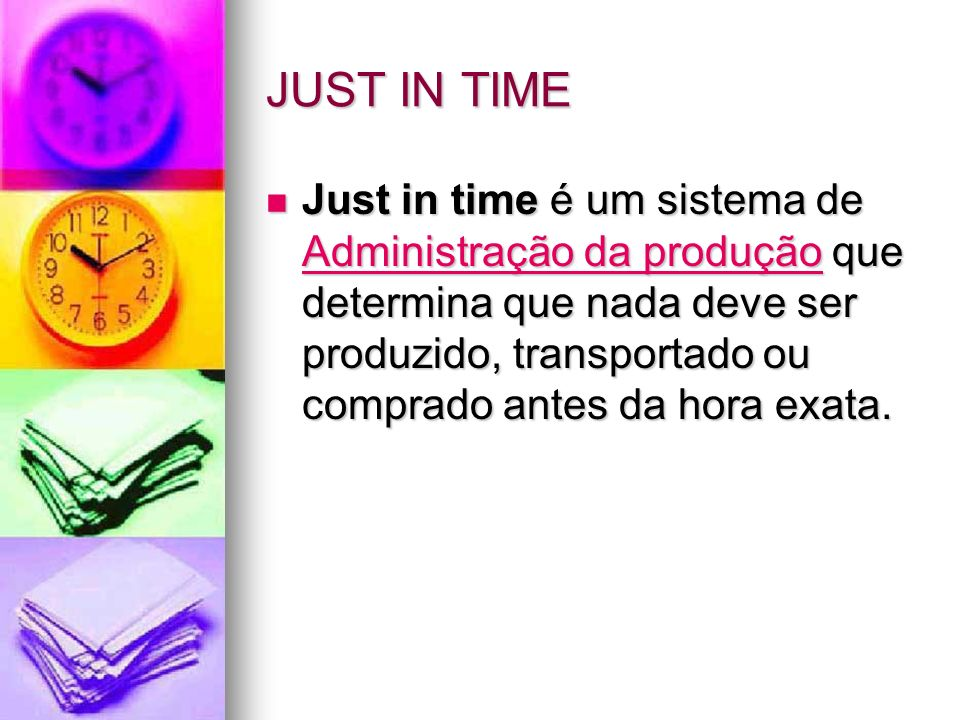 JUST IN TIME Just in time é uma derivação do sistema japonês KANBAN.