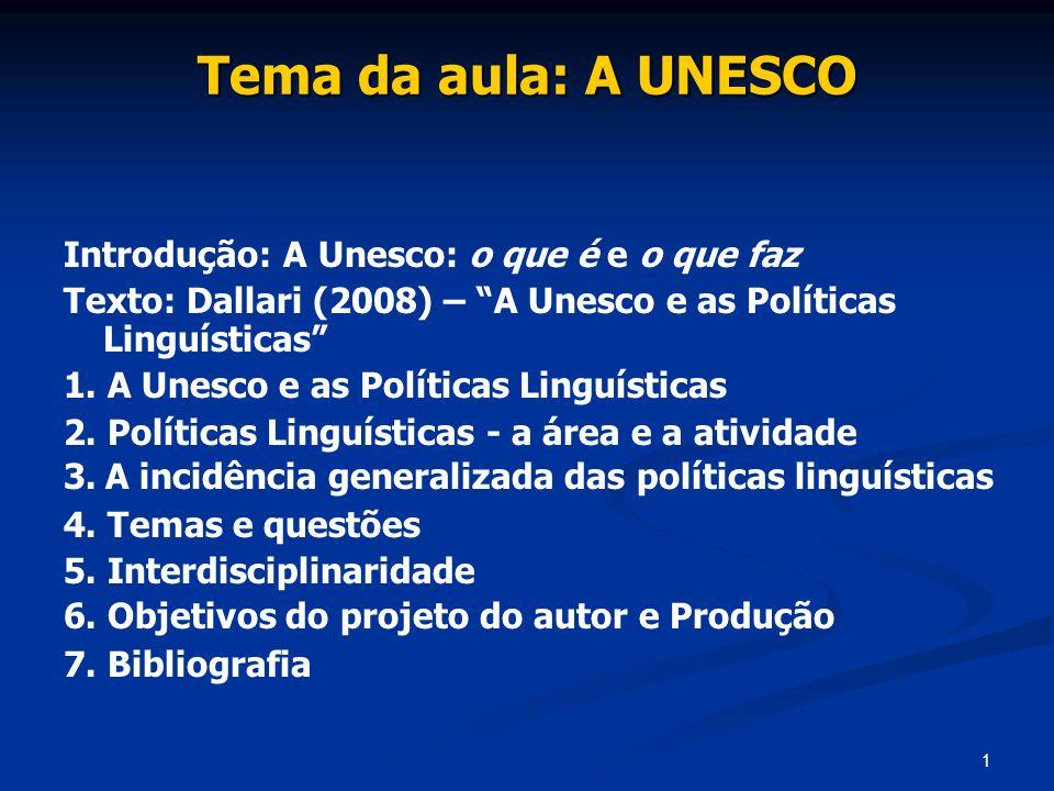 1 Tema da aula: A UNESCO Introdução: A Unesco: o que é e o que faz Texto: Dallari (2008) – A Unesco e as Políticas Linguísticas 1. A Unesco e as Polít
