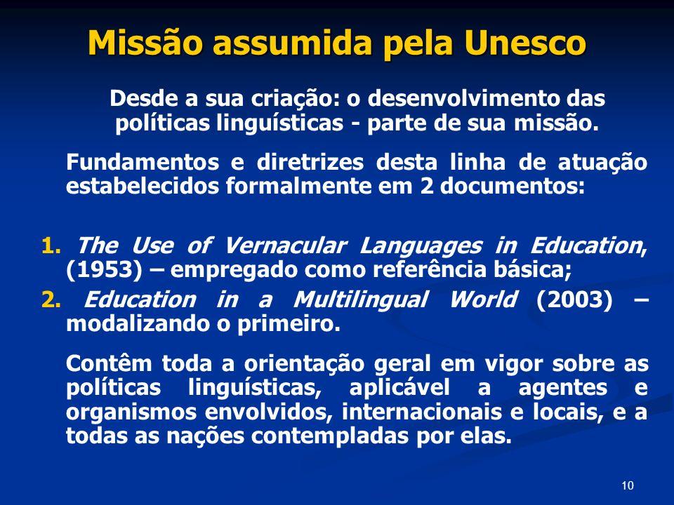 10 Missão assumida pela Unesco Desde a sua criação: o desenvolvimento das políticas linguísticas - parte de sua missão. Fundamentos e diretrizes desta