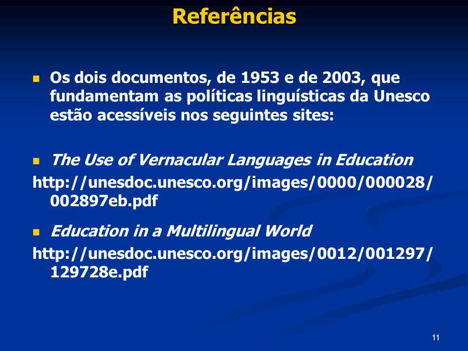 11 Referências Os dois documentos, de 1953 e de 2003, que fundamentam as políticas linguísticas da Unesco estão acessíveis nos seguintes sites: The Us